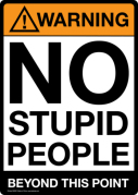 warning-no-stupid-people_i-g-60-6056-ab9d100z